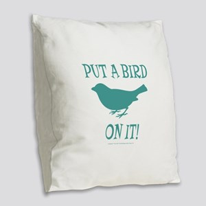 Put A Bird On It Burlap Throw Pillow