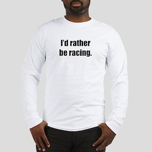I'd Rather Be Racing Long Sleeve T-Shirt