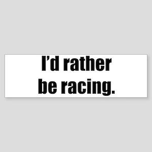 I'd Rather Be Racing Bumper Sticker