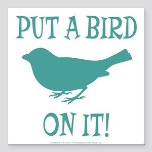 "Put A Bird On It Square Car Magnet 3"" x 3"""