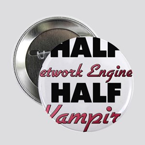 "Half Network Engineer Half Vampire 2.25"" Button"