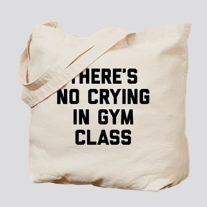 There's No Crying In Gym Class Tote Bag