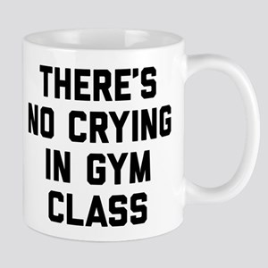 There's No Crying In Gym Class 11 oz Ceramic Mug