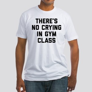 There's No Crying In Gym Class Fitted T-Shirt