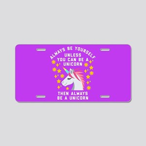 Always Be Yourself Unicorn Aluminum License Plate