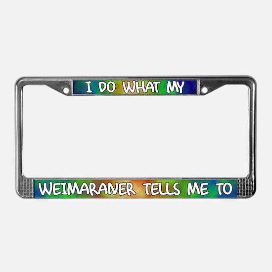 Do what Weimaraner License Plate Frame