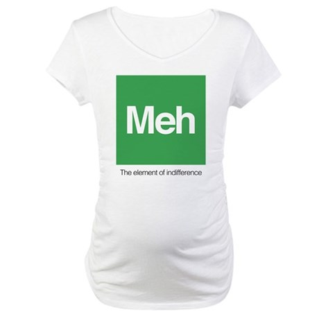 Meh The Element of Indifference Maternity T-Shirt