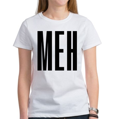 Meh Women's Classic White T-Shirt