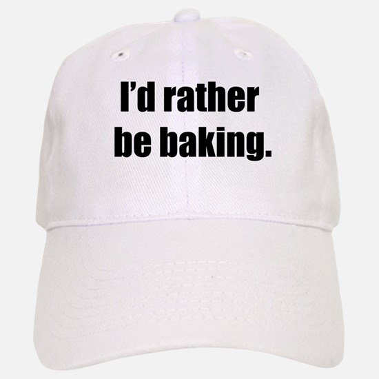 I'd Rather Be Baking Baseball Baseball Cap