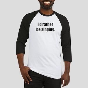 I'd Rather Be Singing Baseball Jersey