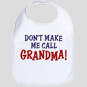 Don't Make Me call Grandma Bib