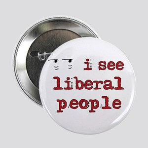 I See Liberal People Button