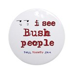 I See Bush People Ornament (Round)