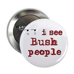 I See Bush People Button