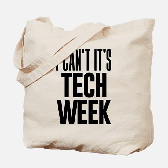 I Can't It's Tech Week Tote Bag