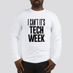 I Can't It's Tech Week Long Sleeve T-Shirt