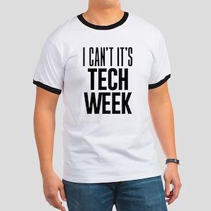 I Can't It's Tech Week Ringer T