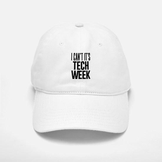 I Can't It's Tech Week Baseball Baseball Cap