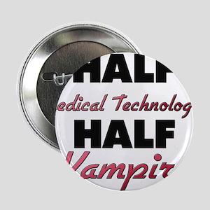 "Half Medical Technologist Half Vampire 2.25"" Butto"
