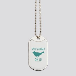 Put A Bird On It Dog Tags