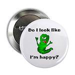 Do I Look Like I'm Happy Caterpillar Button