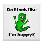 Do I Look Like I'm Happy Caterpillar Tile Coaster