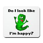 Do I Look Like I'm Happy Caterpillar Mousepad