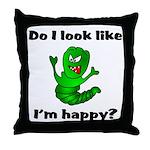 Do I Look Like I'm Happy Caterpillar  Throw Pillow