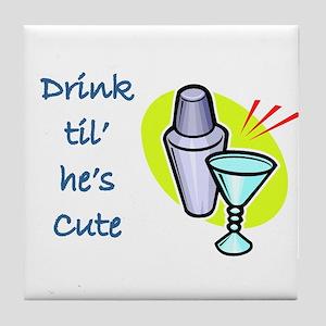 DRINK TIL HE'S CUTE Tile Coaster