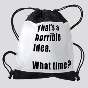 That's a horrible idea. What time? Drawstring Bag
