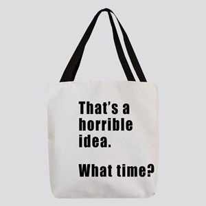 That's a horrible idea. What time? Polyester Tote
