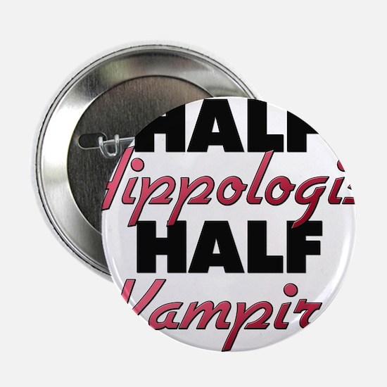 "Half Hippologist Half Vampire 2.25"" Button"