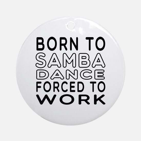 Born To Samba Dance Ornament (Round)