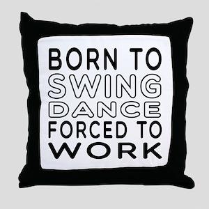 Born To Swing Dance Throw Pillow