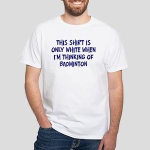 Thinking About Badminton White T-Shirt