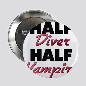 "Half Diver Half Vampire 2.25"" Button"
