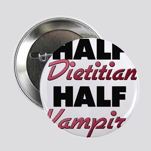 "Half Dietitian Half Vampire 2.25"" Button"
