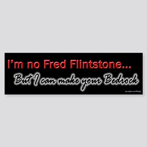 I Can Make Your Bedrock Bumper Sticker