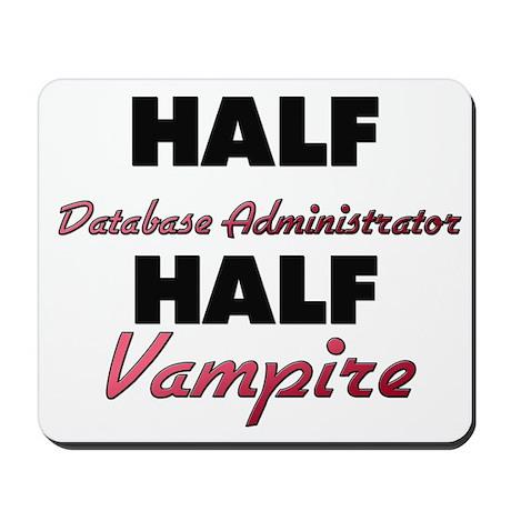 Half Database Administrator Half Vampire Mousepad