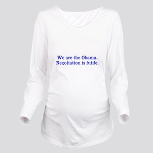 We are the Obama. Long Sleeve Maternity T-Shirt