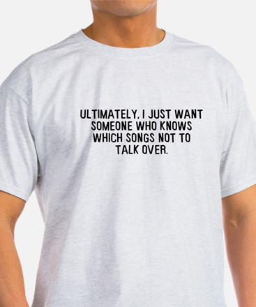 Talk Over Songs T-Shirt