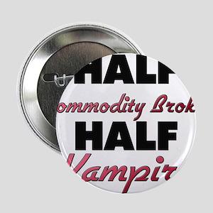 "Half Commodity Broker Half Vampire 2.25"" Button"