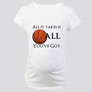 All It Takes Maternity T-Shirt