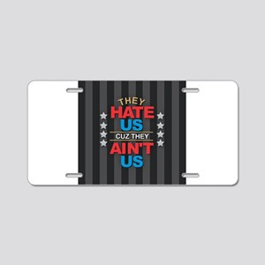 They Hate Us Aluminum License Plate