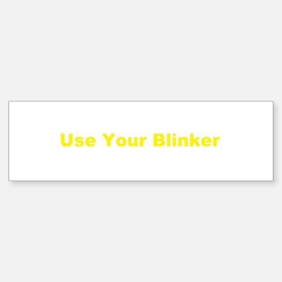 use your blinker Bumper Bumper Bumper Sticker
