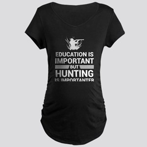 Education Important But Hunting Maternity T-Shirt