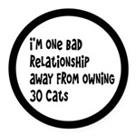 Cat Lady: One Bad Relationship Away Round Car Magn
