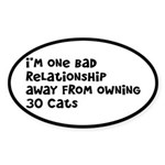 Cat Lady: One Bad Relationship Away Sticker (Oval)
