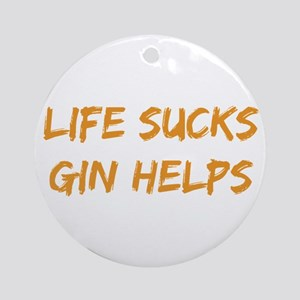 Life Sucks Gin Helps Ornament (Round)