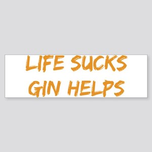 Life Sucks Gin Helps Bumper Sticker